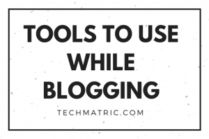 Tools to Use While Blogging