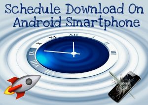 Schedule download on android smartphone